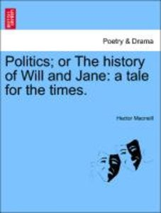 Politics; or The history of Will and Jane: a tale for the times.