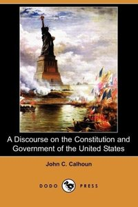A Discourse on the Constitution and Government of the United Sta