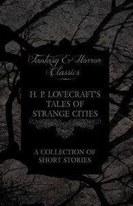 H. P. Lovecraft's Tales of Strange Cities - A Collection of Shor