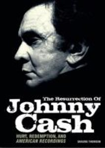 The Resurrection of Johnny Cash: Hurt, Redemption, and American