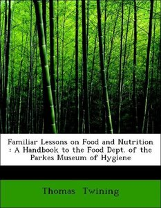Familiar Lessons on Food and Nutrition : A Handbook to the Food