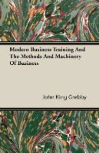 Modern Business Training And The Methods And Machinery Of Busine
