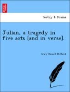 Julian, a tragedy in five acts [and in verse].