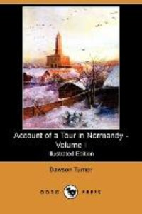 Account of a Tour in Normandy - Volume I (Illustrated Edition) (