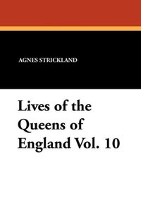 Lives of the Queens of England Vol. 10