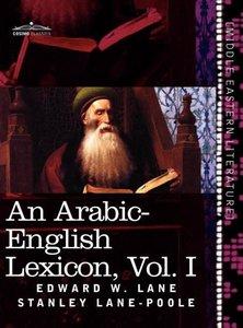 An Arabic-English Lexicon (in eight volumes), Vol. I