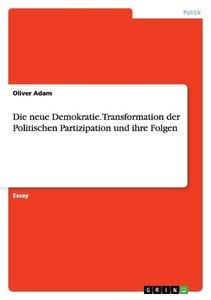 Die neue Demokratie. Transformation der Politischen Partizipatio
