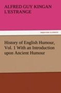 History of English Humour, Vol. 1 With an Introduction upon Anci