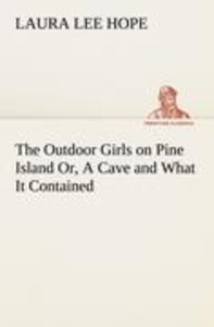 The Outdoor Girls on Pine Island Or, A Cave and What It Containe