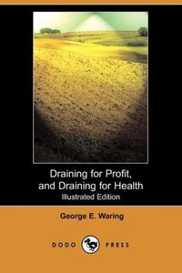Draining for Profit, and Draining for Health (Illustrated Editio