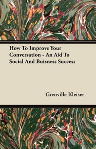How To Improve Your Conversation - An Aid To Social And Buisness