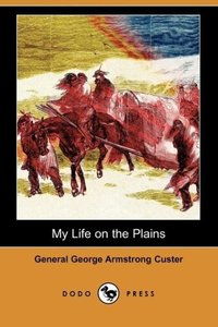 My Life on the Plains (Dodo Press)