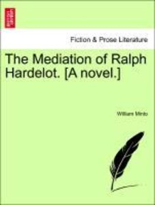 The Mediation of Ralph Hardelot. [A novel.] VOL. I