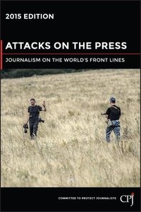 Attacks on the Press : Journalism on the World's Front Lines