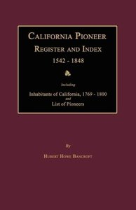 California Pioneer Register and Index 1542-1848