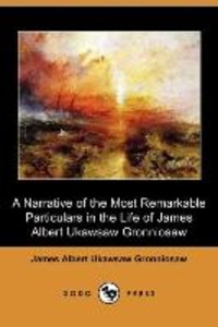 A Narrative of the Most Remarkable Particulars in the Life of Ja