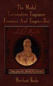 The Model Locomotive Engineer, Fireman and Engine-Boy - Illustra