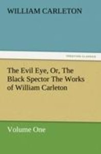 The Evil Eye, Or, The Black Spector The Works of William Carleto