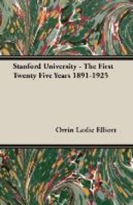 Stanford University - The First Twenty Five Years 1891-1925