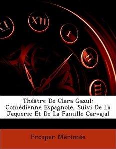 Théâtre De Clara Gazul: Comédienne Espagnole, Suivi De La Jaquer
