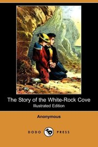 STORY OF THE WHITE-ROCK COVE (