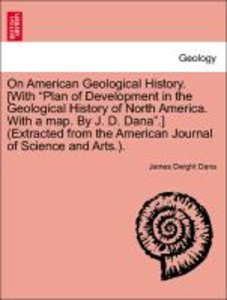 "On American Geological History. [With ""Plan of Development in th"