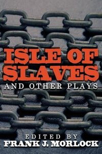 Isle of Slaves and Other Plays
