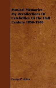 Musical Memories - My Recollections of Celebrities of the Half C