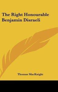 The Right Honourable Benjamin Disraeli
