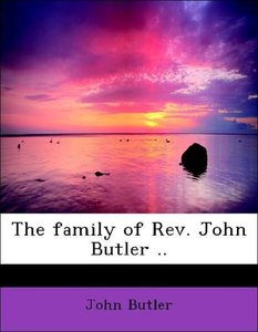 The family of Rev. John Butler ..