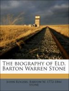 The biography of Eld. Barton Warren Stone