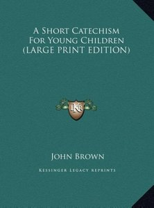 A Short Catechism For Young Children (LARGE PRINT EDITION)