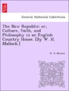 The New Republic: or, Culture, Faith, and Philosophy in an Engli