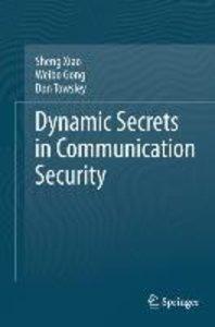 Dynamic Secrets in Communication Security