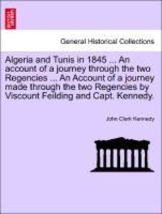 Algeria and Tunis in 1845 ... An account of a journey through th