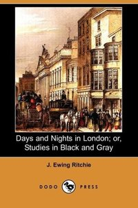 Days and Nights in London; Or, Studies in Black and Gray (Dodo P