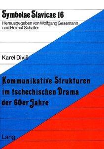 Kommunikative Strukturen im tschechischen Drama der 60er Jahre