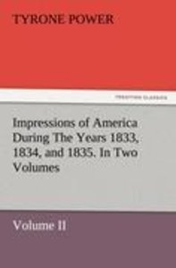 Impressions of America During The Years 1833, 1834, and 1835. In