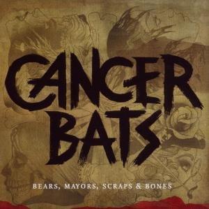 Cancer Bats: Bears,Mayors,Scraps & Bones
