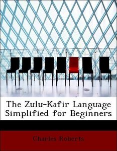 The Zulu-Kafir Language Simplified for Beginners
