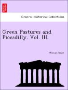 Green Pastures and Piccadilly. Vol. III.