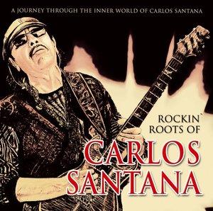 Rockin Roots Of Carlos Santana