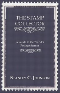 The Stamp Collector - A Guide to the World's Postage Stamps