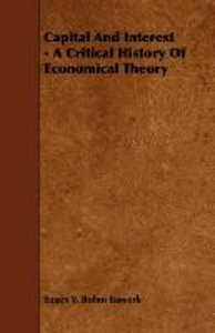 Capital And Interest - A Critical History Of Economical Theory