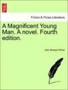 A Magnificent Young Man. A novel. Fourth edition.