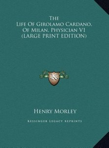 The Life Of Girolamo Cardano, Of Milan, Physician V1 (LARGE PRIN