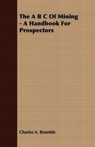 The A B C Of Mining - A Handbook For Prospectors