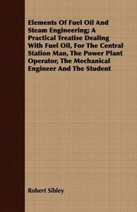 Elements Of Fuel Oil And Steam Engineering; A Practical Treatise