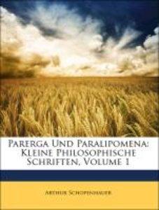 Parerga Und Paralipomena: Kleine Philosophische Schriften, Erste