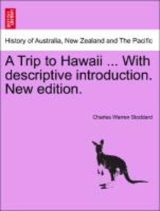 A Trip to Hawaii ... With descriptive introduction. New edition.